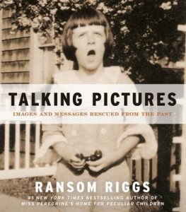 Talking Pictures: Images and Messages Rescued from the Past – Ransom Riggs [ePub & Kindle] [English]