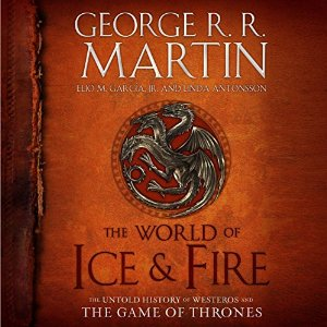The World of Ice & Fire: The Untold History of Westeros and the Game of Thrones – George R. R. Martin, Elio Garcia, Linda Antonsson [Narrado por Roy Dotrice, Nicholas Guy Smith] [Completo] [Audiobook] [English]