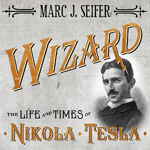 Wizard: The Life and Times of Nikola Tesla: Biography of a Genius – Marc Seifer [Audiobook] [English]
