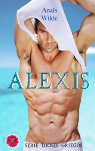 Alexis (Serie Dioses Griegos nº 1) – Anaïs Wilde [ePub & Kindle]