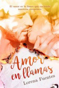 Amor en Llamas: El amor es la llama que enciende nuestros corazones – Lorena Fuentes [ePub & Kindle]