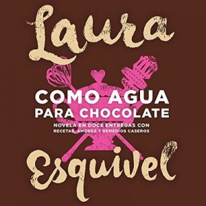 Como agua para chocolate – Laura Esquivel [Narrado por Yareli Arismendi] [Audiolibro] [Completo] [Español]