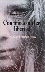 Con miedo no hay libertad – Cynthia Astrid Manonelles Fuentes [ePub & Kindle]