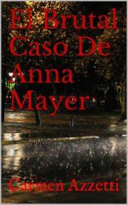 El Brutal Caso De Anna Mayer – Carmen Azzetti [ePub & Kindle]