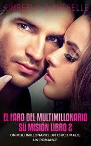 El Faro del Multimillonario (Un multimillonario, un chico malo, un romance Su misión Libro 2) – Kimberly & Michelle [ePub & Kindle]