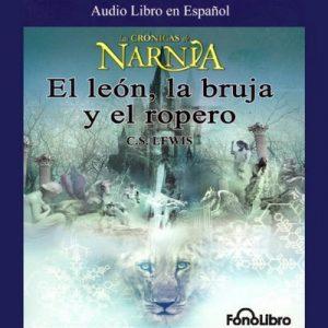 El Leon, La Bruja y El Ropero: Las Cronicas de Narnia (Texto Completo) – C. S. Lewis [Narrado por Karl Hoffman] [Audiolibro] [Español]