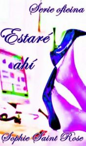 Estaré ahí – Sophie Saint Rose [ePub & Kindle]