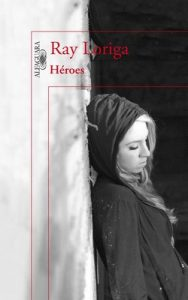 Héroes – Ray Loriga [ePub & Kindle]