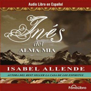 Ines del Alma Mia – Isabel Allende [Narrado por Isabel Varas] [Audiolibro] [Español] [Completo]