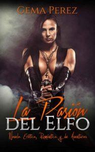 La Pasión del Elfo: Novela Erótica, Romántica y de Aventuras (Relatos de Fantasía) – Gema Perez [ePub & Kindle]