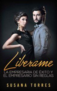 Libérame: La Empresaria de Éxito y El Empresario sin Reglas – Susana Torres [ePub & Kindle]