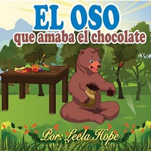 Libros para ninos en español: El oso que amaba el chocolate – Leela Hope [Narrado por Claudia R. Barrett] [Audiolibro] [Español] [Completo]