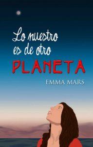 Lo nuestro es de otro planeta – Emma Mars [ePub & Kindle]