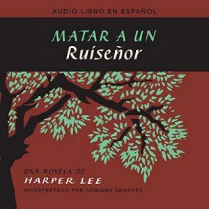Matar a un ruiseñor – Harper Lee [Narrado por Adriana Sananes] [Audiolibro] [Español] [Completo]