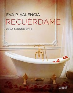Recuérdame (Loca seducción #2) – Eva P. Valencia [ePub & Kindle]
