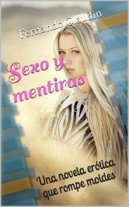 Sexo y mentiras: Una novela erótica que rompe moldes – Fernando Claudín [ePub & Kindle]