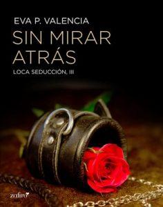 Sin mirar atrás (Loca seducción, #3) – Eva P. Valencia [ePub & Kindle]