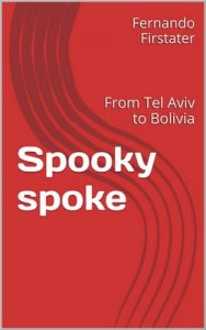 Spooky spoke: From Tel Aviv to Bolivia – Fernando Firstater [English Edition] [ePub & Kindle]