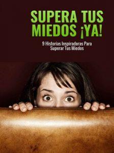 Supera tus miedos YA!: 9 historias inspiradoras para superar tus miedos – Miguel Wüst, Jesús Sanguino, Diego Ramírez, Alfonso López [ePub & Kindle]