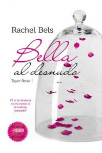 Bella al desnudo: Tiger Rose I – Rachel Bels [ePub & Kindle]