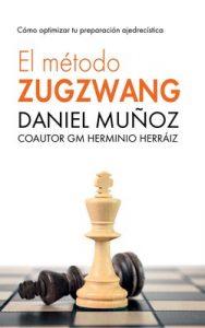 El Método Zugzwang: El sistema para mejorar rápidamente los resultados del jugador intermedio de ajedrez – Daniel Muñoz, GM Herminio Herráiz [ePub & Kindle]
