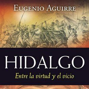 Hidalgo – Eugenio Aguirre [Narrado por Rene Sagastume] [Audiolibro] [Completo] [Español]