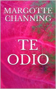 Te odio – Margotte Channing [ePub & Kindle]