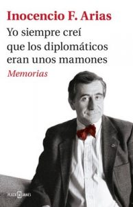 Yo siempre creí que los diplomáticos eran unos mamones: Memorias – Inocencio F. Arias [ePub & Kindle]