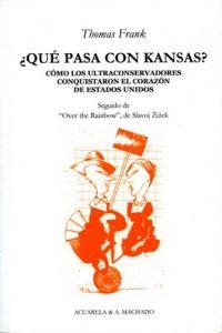 ¿Qué pasa con Kansas?: Cómo los ultraconservadores conquistaron el corazón de Estados Unidos (Acuarela & A. Machado nº 26) – Thomas Frank [ePub & Kindle]