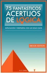 75 fantásticos acertijos de lógica: Explicación y respuesta con un solo click – M. S. Collins [ePub & Kindle]