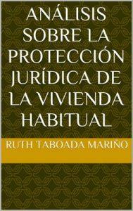 Análisis sobre la protección jurídica de la vivienda habitual – Ruth Taboada Mariño [ePub & Kindle]