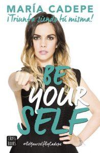 Be Yourself: ¡Triunfa siendo tú misma! – María Cadepe [ePub & Kindle]