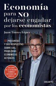 Economía para NO dejarse engañar por los economistas: 50 preguntas y sus respuestas sobre los problemas económicos actuales – Juan Torres López [ePub & Kindle]