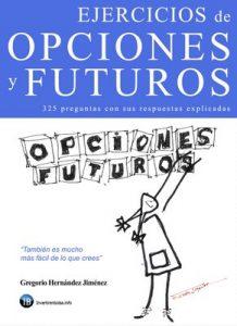 Ejercicios de opciones y futuros: 325 preguntas sobre opciones y futuros con sus respuestas explicadas – Gregorio Hernández Jiménez [ePub & Kindle]