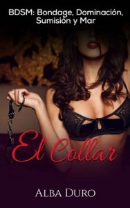 El Collar: BDSM: Bondage, Dominación, Sumisión y Mar – Alba Duro [ePub & Kindle]