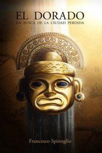 El Dorado: En busca de la ciudad perdida – Francesco Spinoglio [ePub & Kindle]