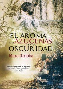 El aroma de las azucenas en la oscuridad: Tres historias emotivas – Mara Urnoba [ePub & Kindle]