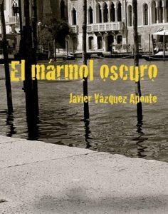 El mármol oscuro – Javier Vázquez [ePub & Kindle]