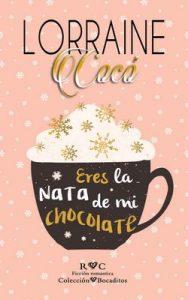 Eres la nata de mi chocolate (Colección Bocaditos nº 2) – Lorraine Cocó [ePub & Kindle]