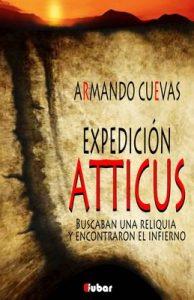 Expedición Atticus: Buscaban una reliquia y encontraron el infierno – Armando Cuevas Calderón [ePub & Kindle]