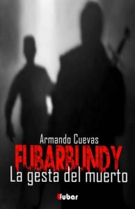 Fubarbundy II: La gesta del muerto – Armando Cuevas Calderón [ePub & Kindle]