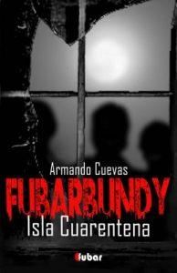 Fubarbundy (III): Isla Cuarentena – Armando Cuevas Calderón [ePub & Kindle]