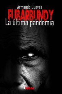 Fubarbundy: La última pandemia – Armando Cuevas Calderón [ePub & Kindle]