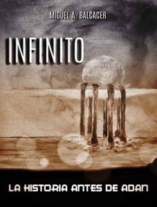 Infinito: La historia antes de Adan – Miguel Angel De la Cruz [ePub & Kindle]