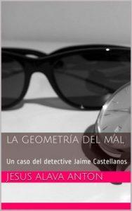 La Geometría del Mal: un caso del detective Jaime Castellanos – Jesús Alava Anton [ePub & Kindle]