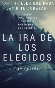 La Ira de los Elegidos – Ray Bolivar [ePub & Kindle]