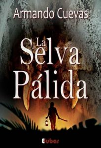 La selva pálida: La verdad, a veces, es mejor no saberla – Armando Cuevas Calderón [ePub & Kindle]