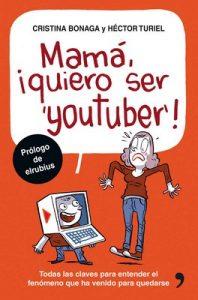 Mamá, quiero ser youtuber: Todas las claves para entender el fenómeno que ha venido para quedarse – Héctor Turiel, Cristina Bonaga [ePub & Kindle]