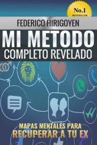 Mi Método Completo Revelado: Mapas Mentales para recuperar a tu ex – Federico Hirigoyen [ePub & Kindle]