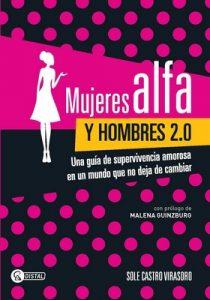 Mujeres alfa y hombres 2.0: Una guía de supervivencia amorosa en un mundo que no deja de cambiar – Malena Guinzburg, Sole Castro Virasoro [ePub & Kindle]